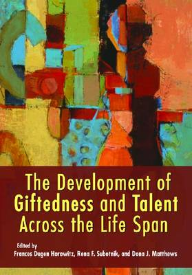 The Development of Giftedness and Talent Across the Life Span (Hardback)