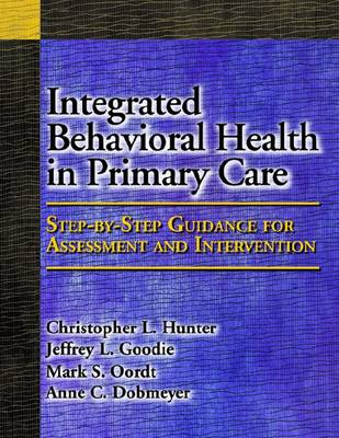 Integrated Behavioral Health in Primary Care: Step-By-Step Guidance for Assessment and Intervention (Hardback)