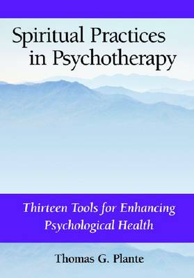 Spiritual Practices in Psychotherapy: Thirteen Tools for Enhancing Psychological Health (Hardback)