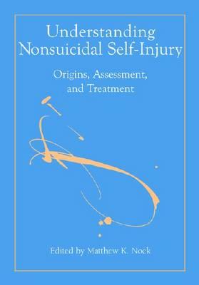 Understanding Nonsuicidal Self-injury: Origins, Assessment, and Treatment (Hardback)