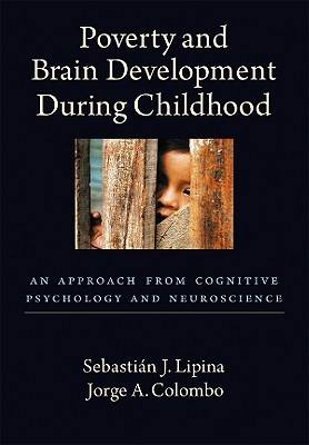 Poverty and Brain Development During Childhood: An Approach from Cognitive Psychology and Neuroscience (Hardback)