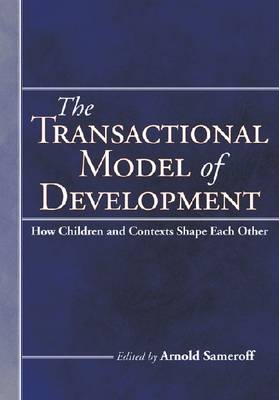 The Transactional Model of Development: How Children and Contexts Shape Each Other (Hardback)
