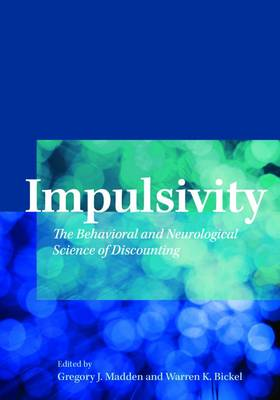 Impulsivity: The Behavioral and Neurological Science of Discounting (Hardback)