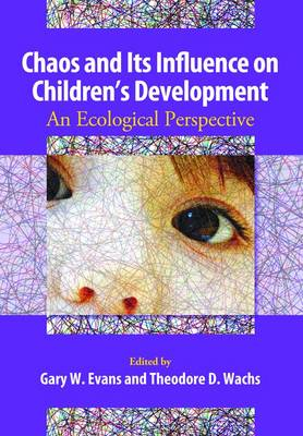 Chaos and Its Influence on Children's Development: An Ecological Perspective (Hardback)