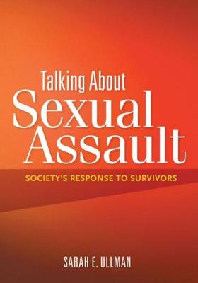 Talking About Sexual Assault: Society's Response to Survivors (Hardback)