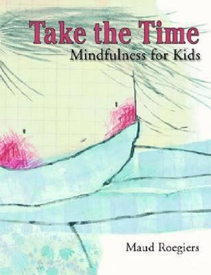 Take the Time: Mindfulness for Kids (Hardback)