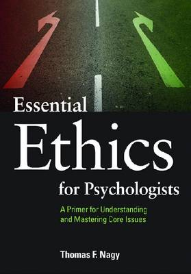 Essential Ethics for Psychologists: A Primer for Understanding and Mastering Core Issues (Paperback)