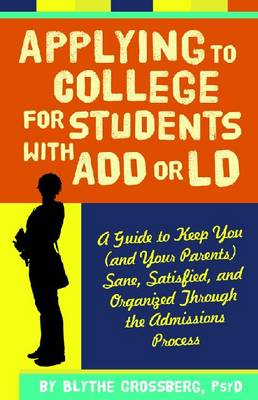 Applying to College for Students With ADD or LD: A Guide to Keep You (and Your Parents) Sane, Satisfied and Organized Through the Admission Process (Paperback)