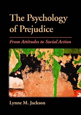 The Psychology of Prejudice: From Attitudes to Social Action (Hardback)