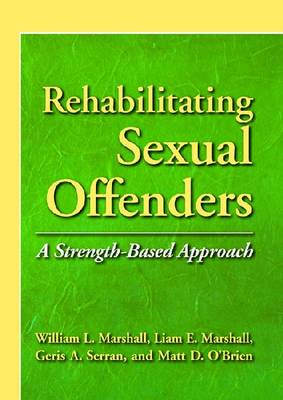 Rehabilitating Sexual Offenders: A Strength-Based Approach (Hardback)
