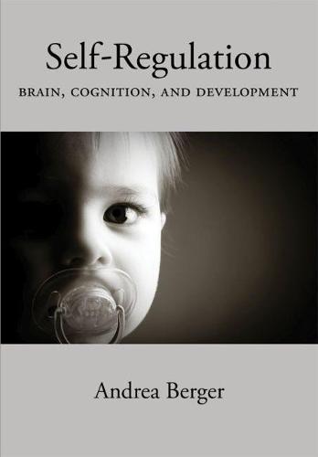 Self-Regulation: Brain, Cognition, and Development (Hardback)