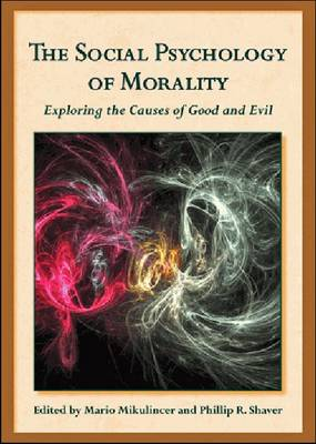 The Social Psychology of Morality: Exploring the Causes of Good and Evil (Hardback)