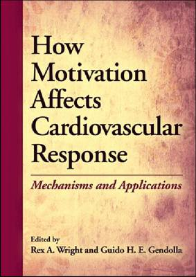 How Motivation Affects Cardiovascular Response: Mechanisms and Applications (Hardback)