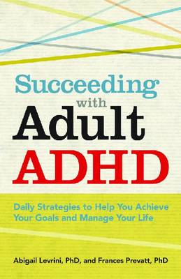 Succeeding with Adult ADHD: Daily Strategies to Help You Achieve Your Goals and Manage Your Life - LifeTools: Books for the General Public (Paperback)