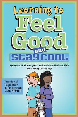 Learning to Feel Good and Stay Cool: Emotional Regulation Tools for Kids with AD/HD (Hardback)
