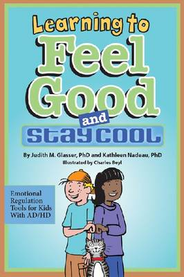 Learning to Feel Good and Stay Cool: Emotional Regulation Tools for Kids with AD/HD (Paperback)