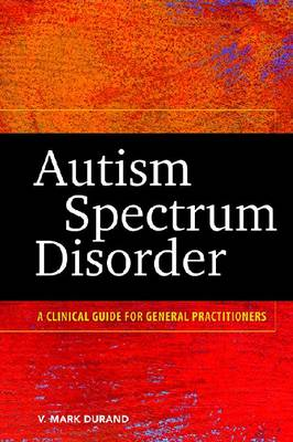 Autism Spectrum Disorder: A Clinical Guide for General Practitioners (Hardback)