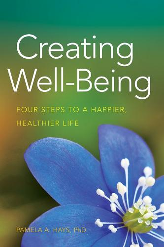 Creating Well-Being: Four Steps to a Happier, Healthier Life - LifeTools: Books for the General Public (Paperback)