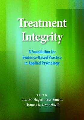 Treatment Integrity: A Foundation for Evidence-Based Practice in Applied Psychology - School Psychology Series (Hardback)