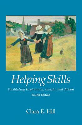 Helping Skills: Facilitating Exploration, Insight, and Action (Hardback)