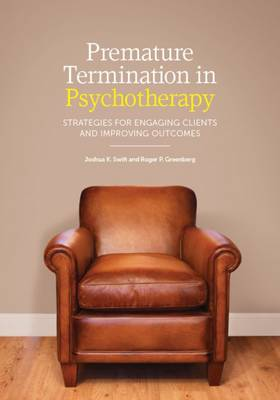 Premature Termination in Psychotherapy: Strategies for Engaging Clients and Improving Outcomes (Hardback)