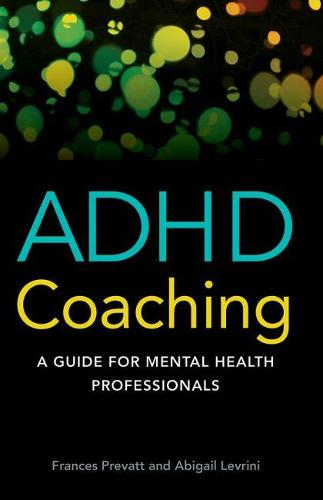 ADHD Coaching: A Guide for Mental Health Professionals (Hardback)
