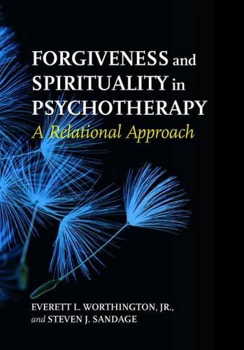 Forgiveness and Spirituality in Psychotherapy: A Relational Approach (Hardback)