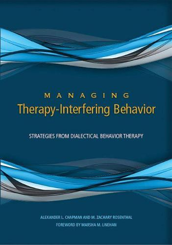 Managing Therapy-Interfering Behavior: Strategies From Dialectical Behavior Therapy (Hardback)