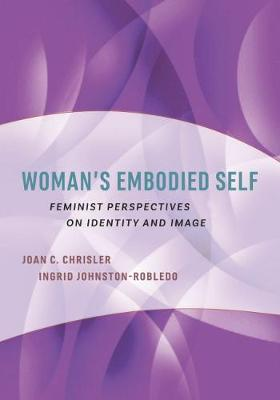 Woman's Embodied Self: Feminist Perspectives on Identity and Image - Psychology of Women (Hardback)