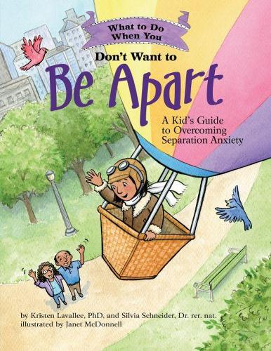 What to Do When You Don't Want to Be Apart: A Kid's Guide to Overcoming Separation Anxiety - What-to-Do Guides for Kids (R) (Paperback)