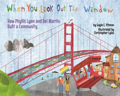 When You Look Out the Window: How Phyllis Lyon and Del Martin Built a Community (Hardback)