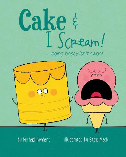 Cake & I Scream!: ...being bossy isn't sweet (Hardback)