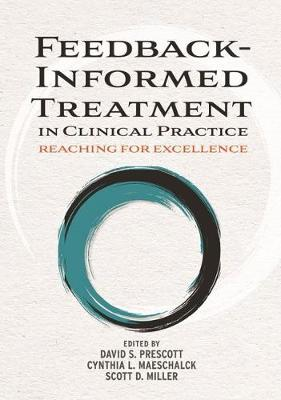 Feedback-Informed Treatment in Clinical Practice: Reaching for Excellence (Hardback)