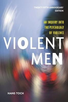 Violent Men: An Inquiry Into the Psychology of Violence, 25th Anniversary Edition - Psychology, Crime and Justice Series (Paperback)