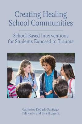 Creating Healing School Communities: School-Based Interventions for Students Exposed to Trauma - Concise Guides on Trauma Care (Paperback)