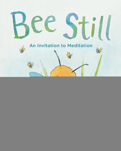 Bee Still: An Invitation to Meditation (Hardback)