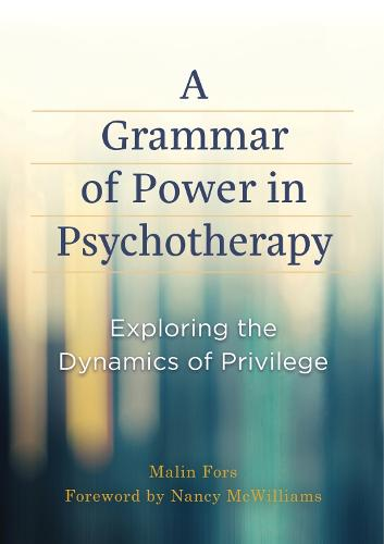 A Grammar of Power in Psychotherapy: Exploring the Dynamics of Privilege (Hardback)