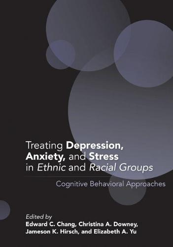 Treating Depression, Anxiety, and Stress in Ethnic and Racial Groups: Cognitive Behavioral Approaches - Cultural, Racial, and Ethnic Psychology (Hardback)