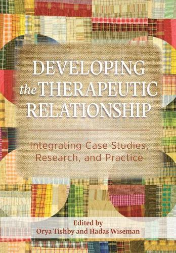 Developing the Therapeutic Relationship: Integrating Case Studies, Research, and Practice (Hardback)