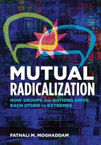 Mutual Radicalization: How Groups and Nations Drive Each Other to Extremes (Paperback)