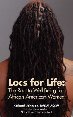 Locs for Life: The Root to Well Being for African-American Women (Paperback)