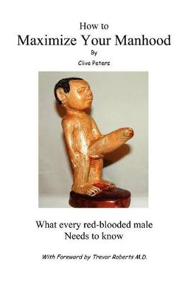 How to Maximize Your Manhood: What Every Red-Blooded Male Needs to Know (Paperback)
