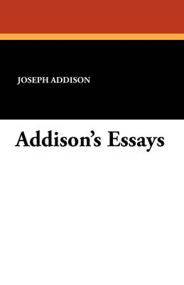 essays by addison Essays of joseph addison [joseph addison, hamilton wright mabie] on amazoncom free shipping on qualifying offers contents introduction sir roger de coverley the.