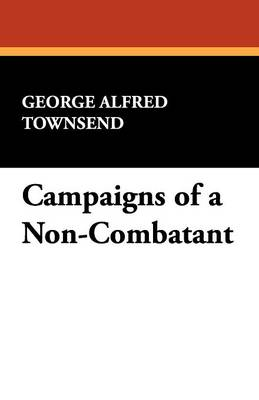 Campaigns of a Non-Combatant (Paperback)