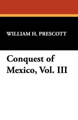 Conquest of Mexico, Vol. III (Paperback)