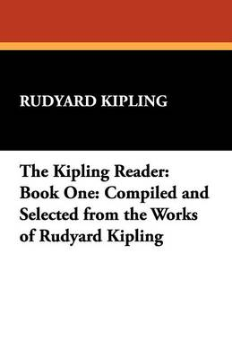 The Kipling Reader: Book One: Compiled and Selected from the Works of Rudyard Kipling (Paperback)
