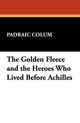 The Golden Fleece and the Heroes Who Lived Before Achilles (Paperback)