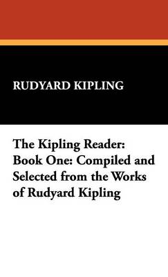 The Kipling Reader: Book One: Compiled and Selected from the Works of Rudyard Kipling (Hardback)
