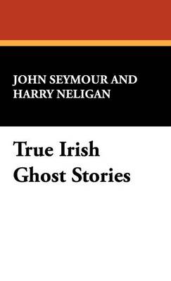 True Irish Ghost Stories (Hardback)