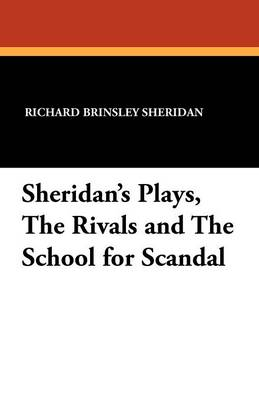 Sheridan's Plays, the Rivals and the School for Scandal (Paperback)